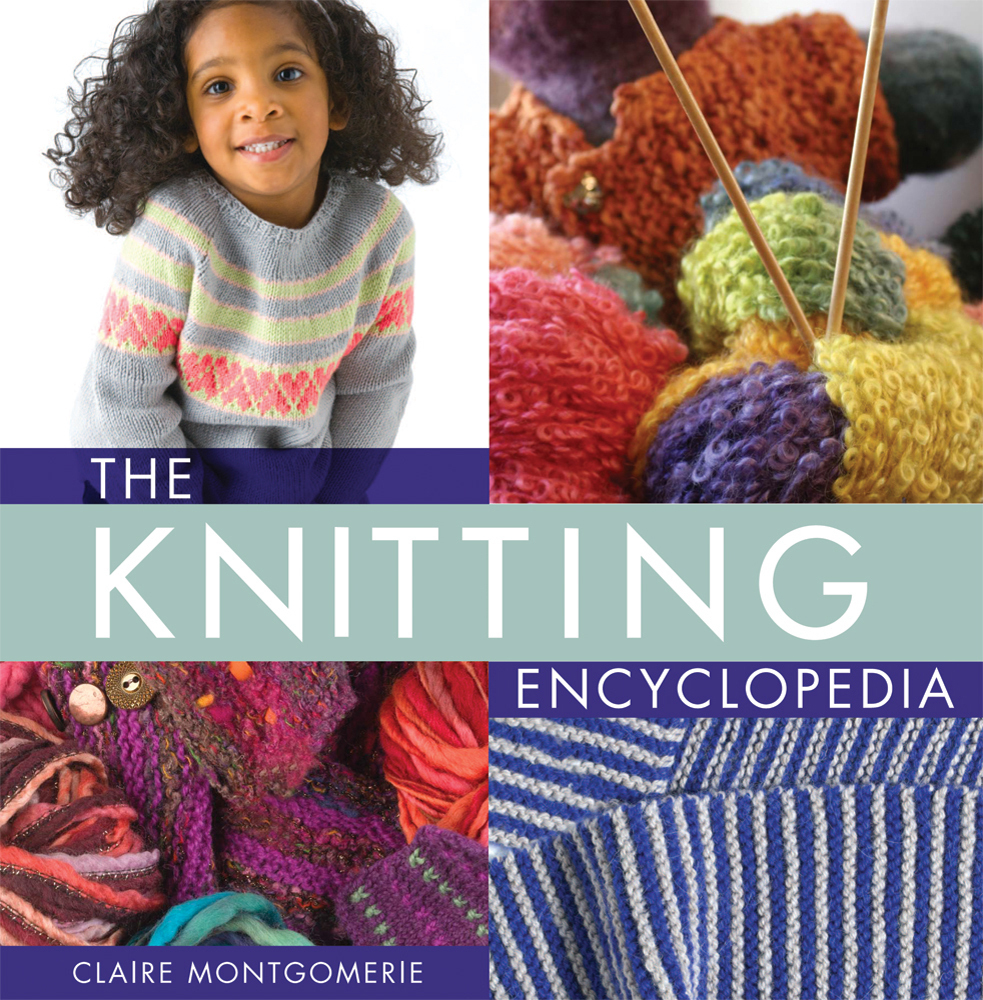 The Knitting Encyclopedia by Claire Montgomerie