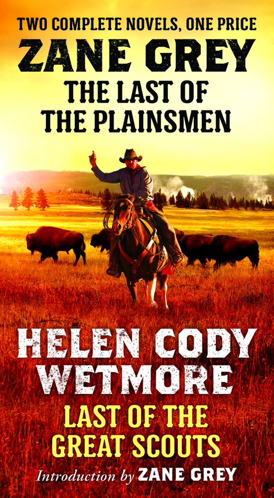 The Last of the Plainsmen and Last of the Great Scouts by Zane Grey and Helen Cody Wetmore