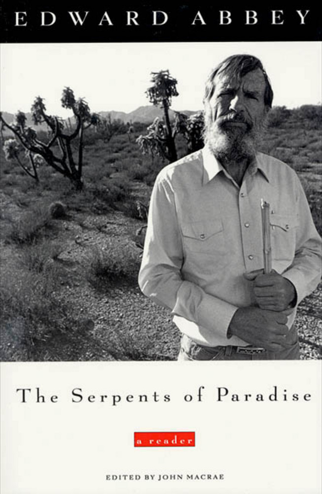 the serpents of paradise essay by edward abbey -edward abbey my main focus in this thesis will be to show how and why some of the characters in three of abbey's novels fight their enemy, the machine i have chosen to his famoos collectioo of essays from 1968, desert solitaire, cootaios 18 john macrae recently published serpents of paradise which includes.