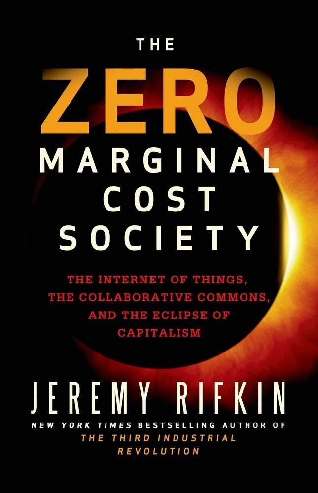 The Zero Marginal Cost Society- The Internet Things, the Collaborative Commons, and the Eclipse of Capitalism