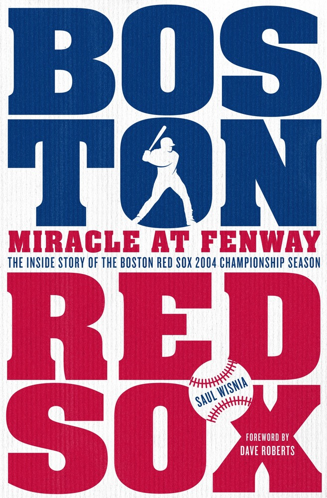 Miracle at Fenway:  The Inside Story of the Boston Red Sox 2004 Championship Season by Saul Wisnia