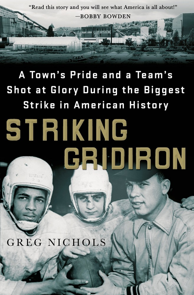 Striking Gridiron: A Town's Pride and a Team's Shot at Glory During the Biggest Strike in American History by Greg Nichols