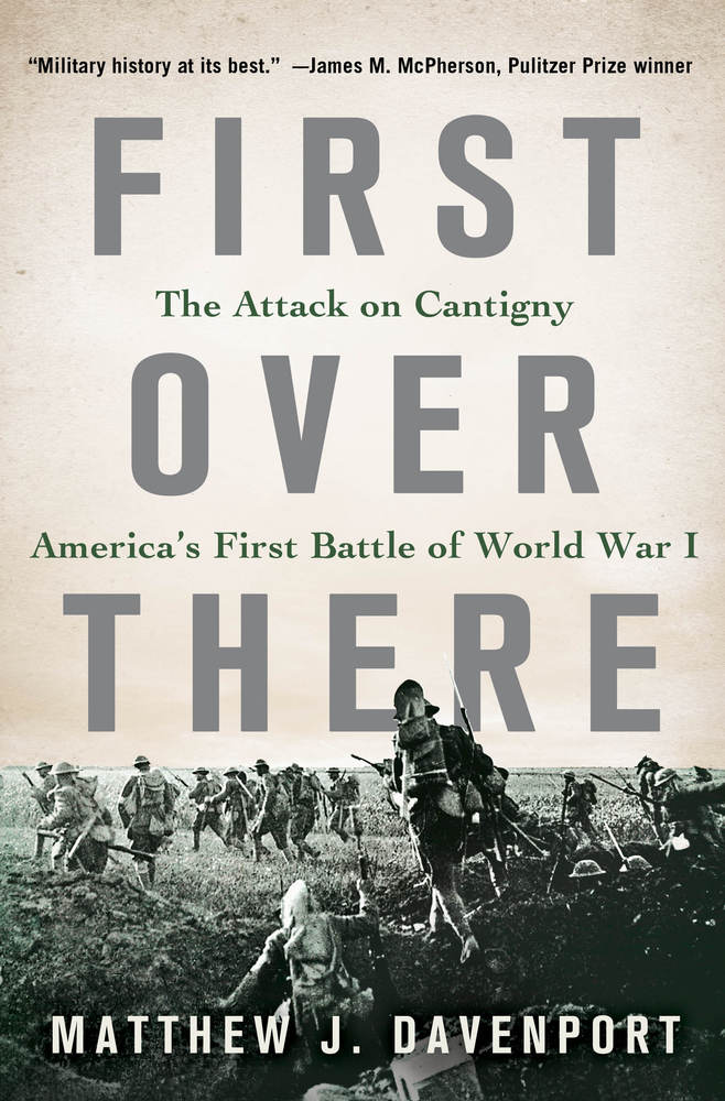 First Over There: The Attack on Cantigny, America's First Battle of World War I by Matthew J. Davenport