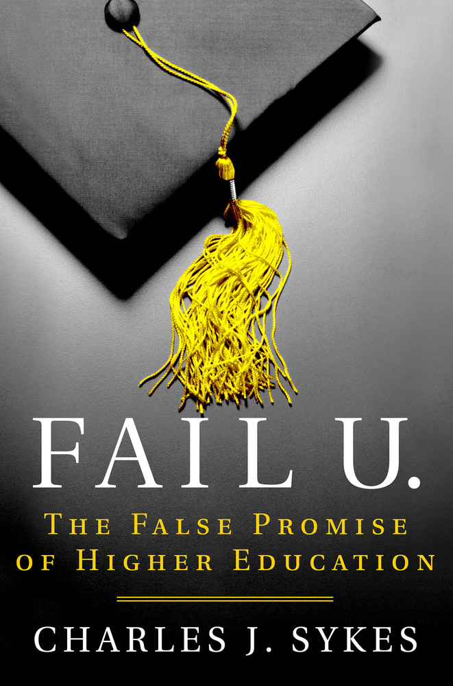 Sykes –  Fail U.: The False Promise of Higher Education