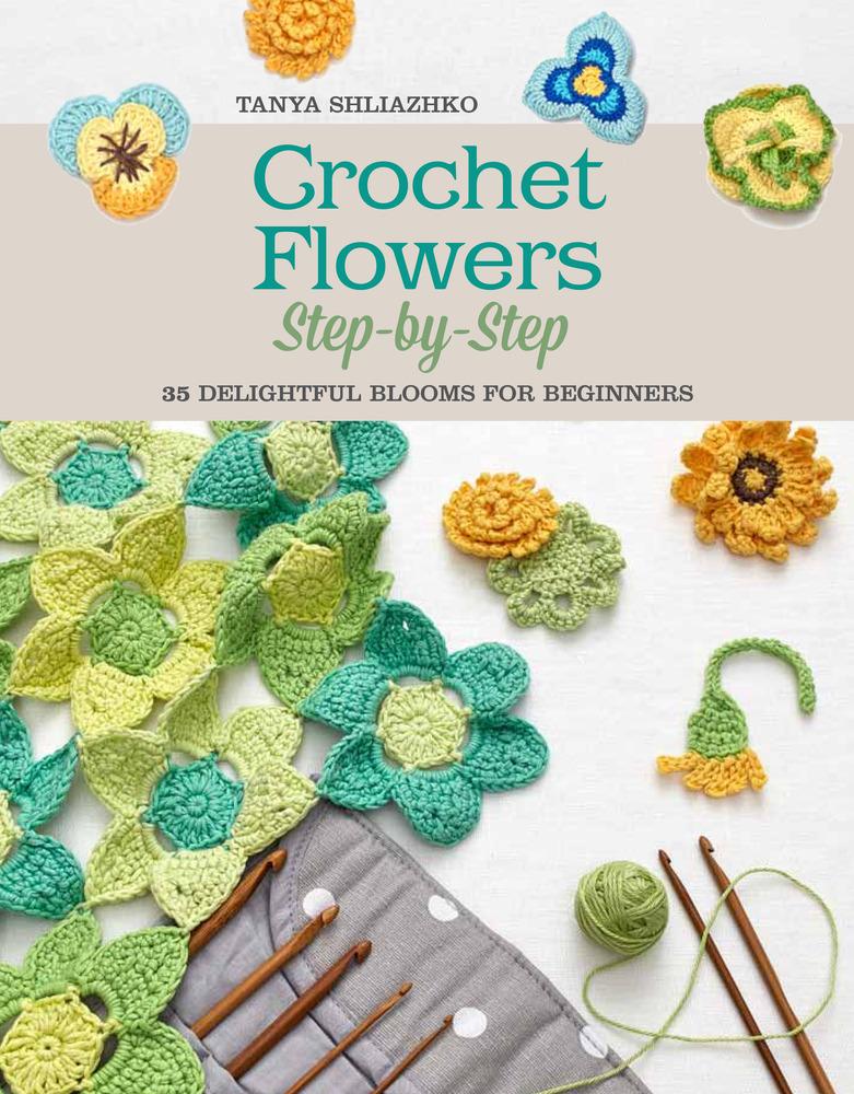 Beginner Crochet Patterns Step By Step : Crochet Flowers Step-by-Step Tanya Shliazhko Macmillan