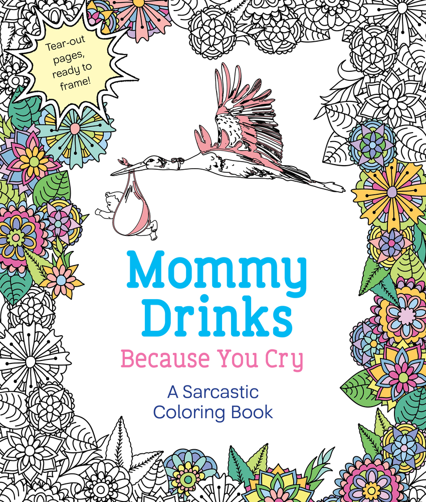 Happy Pubday MOMMY DRINKS BECAUSE YOU CRY A Sarcastic Coloring Book
