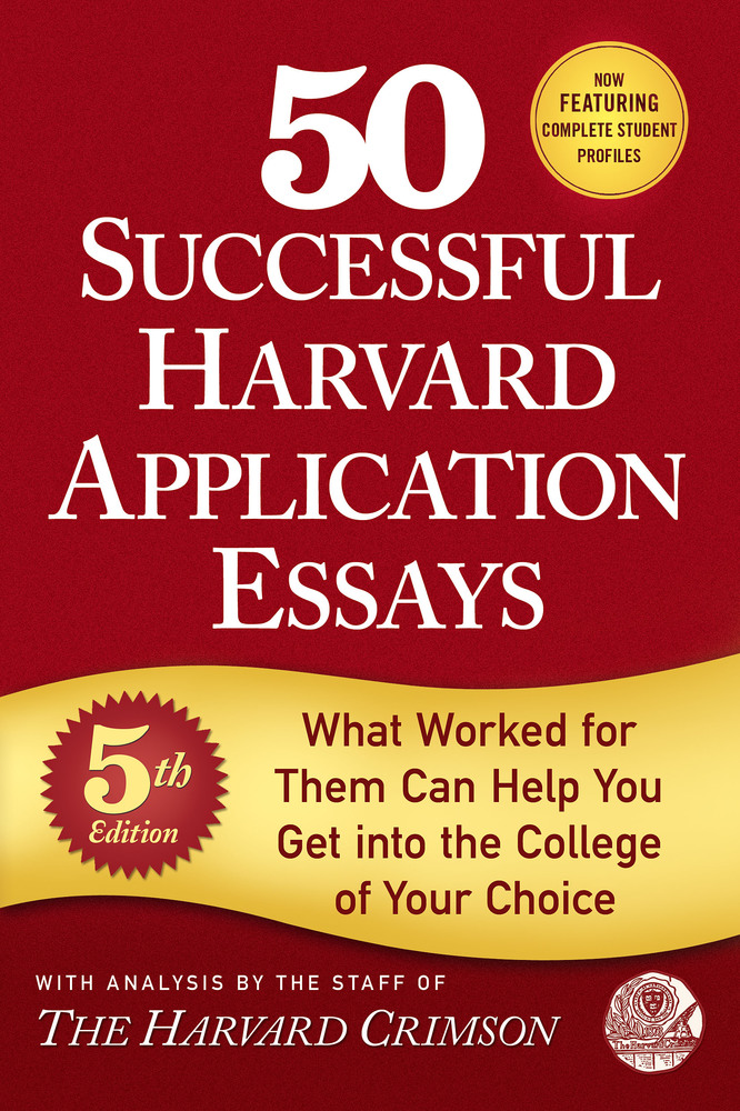 50 successful harvard application essays second edition Remember that these 50 essays are very popular and have been around for a very long time (probably even before you were born) therefore, the admission officers are.