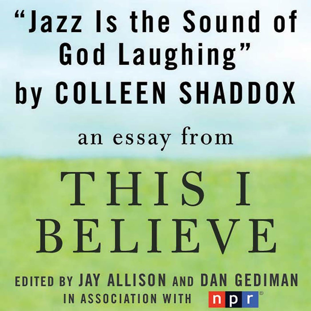 jazz is the sound of god laughing jay allison macmillan jazz is the sound of god laughing a this i believe essay