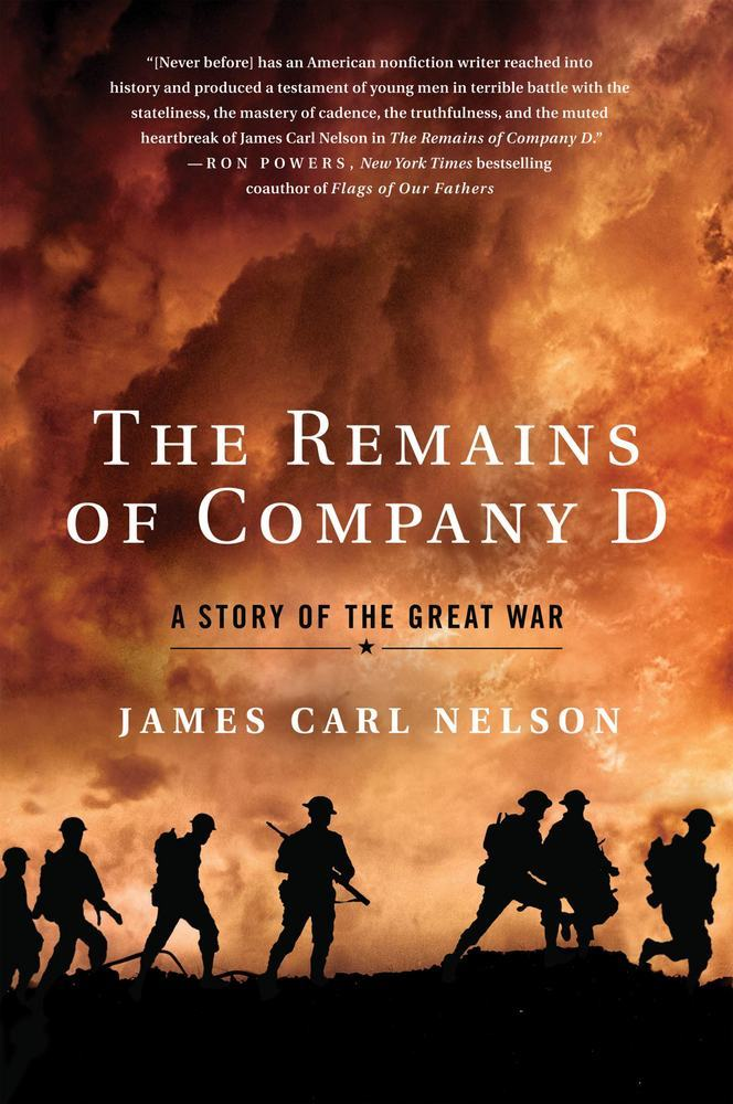 The Remains of Company D: A Story of the Great War by James Carl Nelson