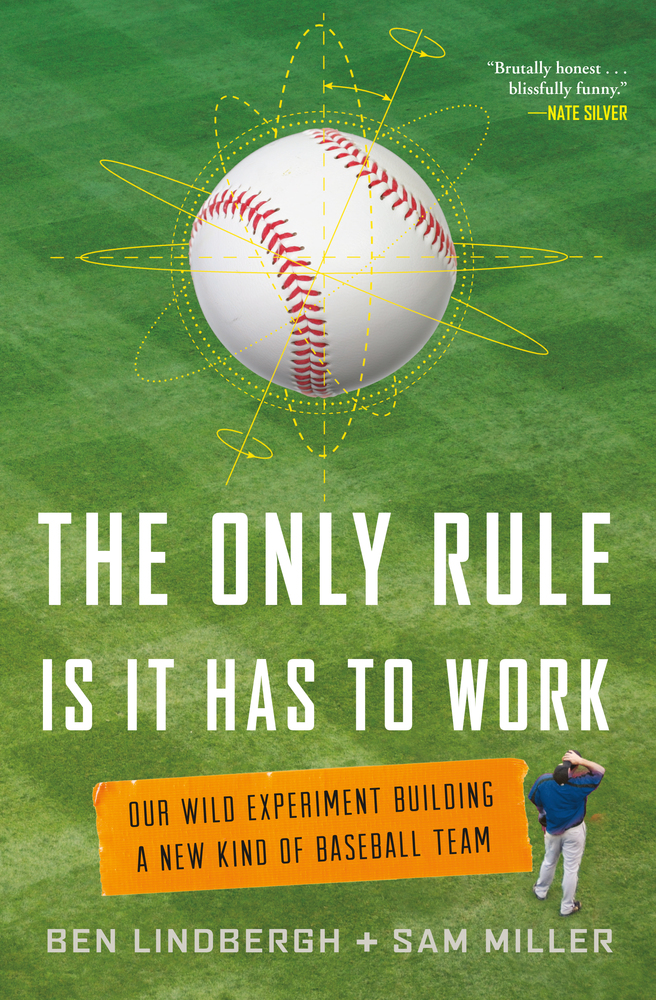 The Only Rule is It Has to Work by Ben Lindbergh and Sam Miller