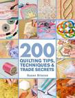 200 Quilting Tips, Techniques & Trade Secrets