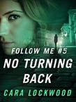 Follow Me #5: No Turning Back