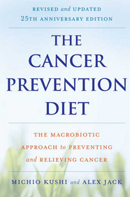 Buy The Cancer Prevention Diet, Revised and Updated Edition: The Macrobiotic Approach to Preventing and Relieving Cancer