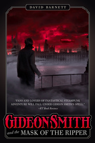 Gideon Smith and the Mask of the Ripper by David Barnett