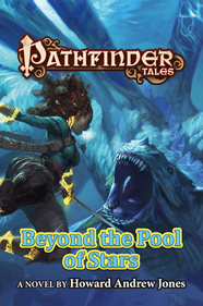 Pathfinder Tales: Beyond the Pool of Stars by Howard Andrew Jones