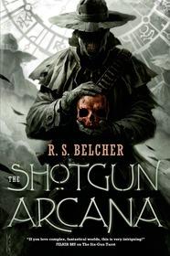 Shotgun Arcana by R. S. Belcher