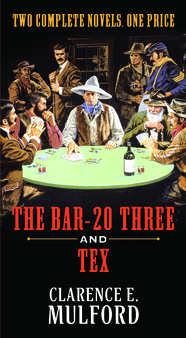 The Bar-20 Three and Tex by Clarence E. Mulford
