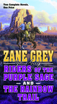 Riders of the Purple Sage and Rainbow Trail by Zane Grey