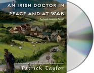 An Irish Doctor in Peace and at War by Patrick Taylor; read by John Keating