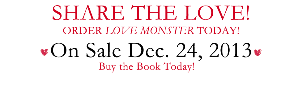 Share the Love! Order LOVE MONSTER today!