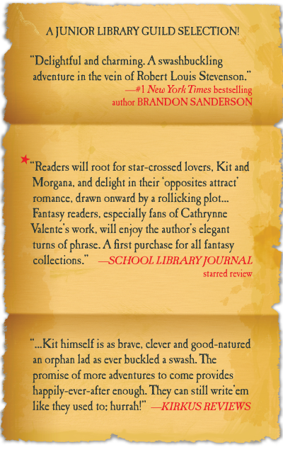 "A JUNIOR LIBRARY GUILD SELECTION! ""Delightful and charming. A swashbuckling adventure in the vein of Robert Louis Stevenson.""  —#1 New York Times bestselling  author Brandon Sanderson""Readers will root for star-crossed lovers, Kit and Morgana, and"