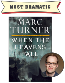 Most Dramatic: When the Heavens Fall by Marc Turner