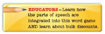 Educators--Learn how the parts of speech are integrated into this word game and learn about bulk discounts.
