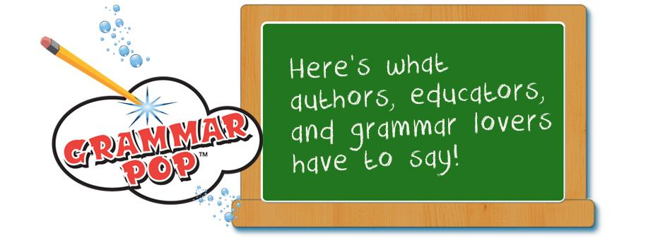 Here's what authors, educators and grammar lovers have to say!